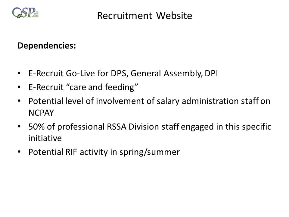 "Recruitment Website Dependencies: E-Recruit Go-Live for DPS, General Assembly, DPI E-Recruit ""care and feeding"" Potential level of involvement of sala"