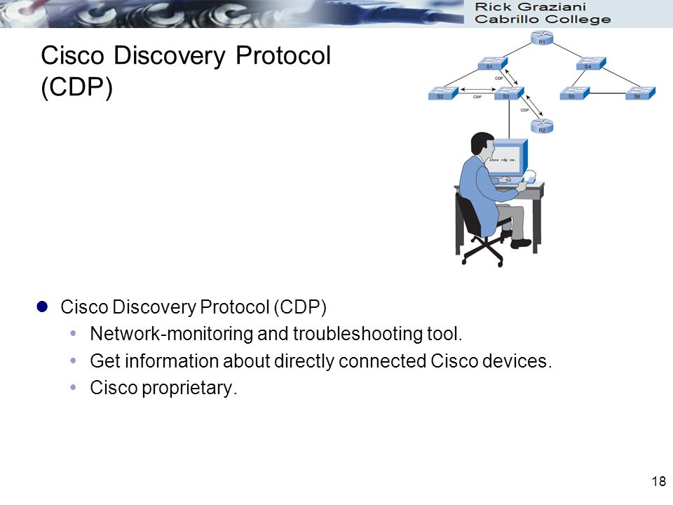 18 Cisco Discovery Protocol (CDP)  Network-monitoring and troubleshooting tool.