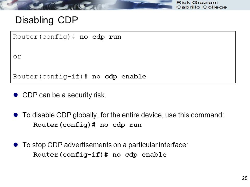 25 Disabling CDP CDP can be a security risk.