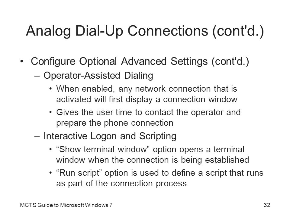 Analog Dial-Up Connections (cont'd.) Configure Optional Advanced Settings (cont'd.) –Operator-Assisted Dialing When enabled, any network connection th