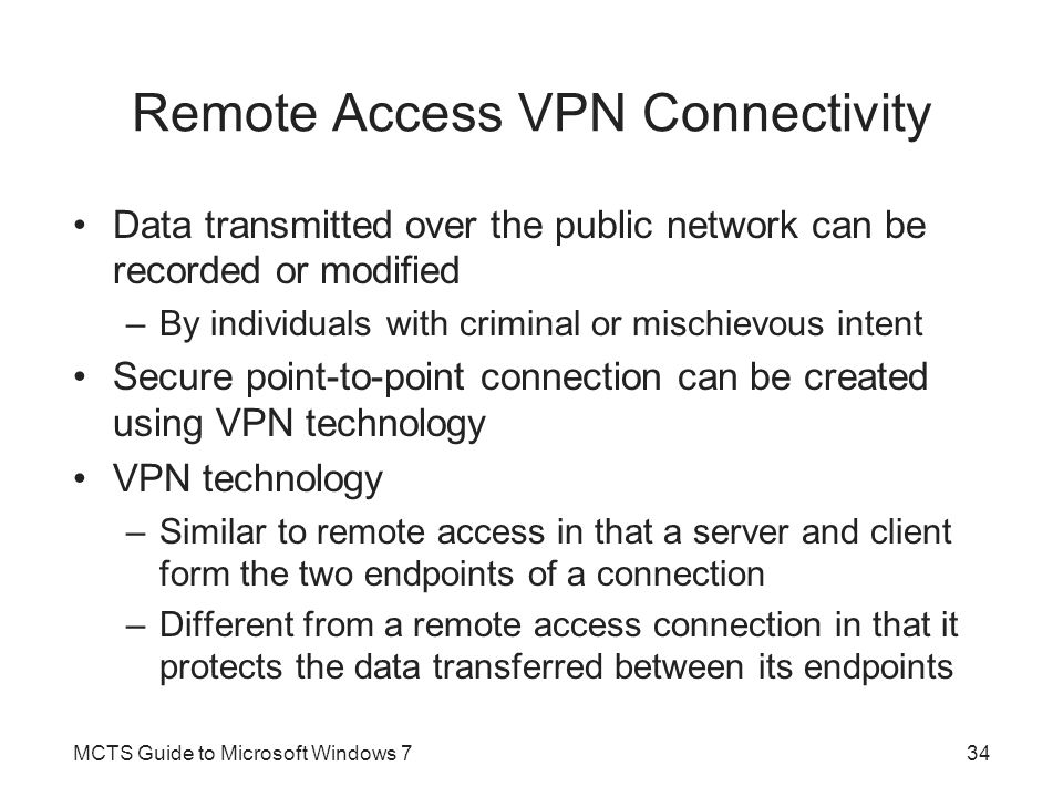 Remote Access VPN Connectivity Data transmitted over the public network can be recorded or modified –By individuals with criminal or mischievous inten