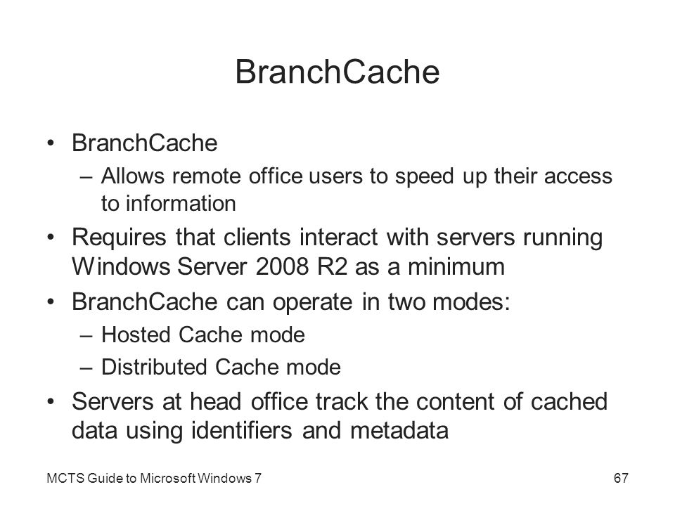 BranchCache –Allows remote office users to speed up their access to information Requires that clients interact with servers running Windows Server 200