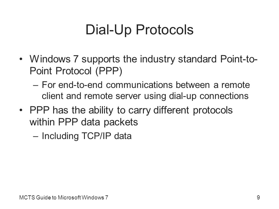 Dial-Up Protocols Windows 7 supports the industry standard Point-to- Point Protocol (PPP) –For end-to-end communications between a remote client and r