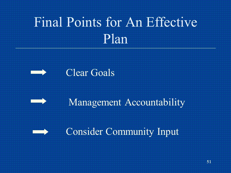 51 Final Points for An Effective Plan Clear Goals Management Accountability Consider Community Input