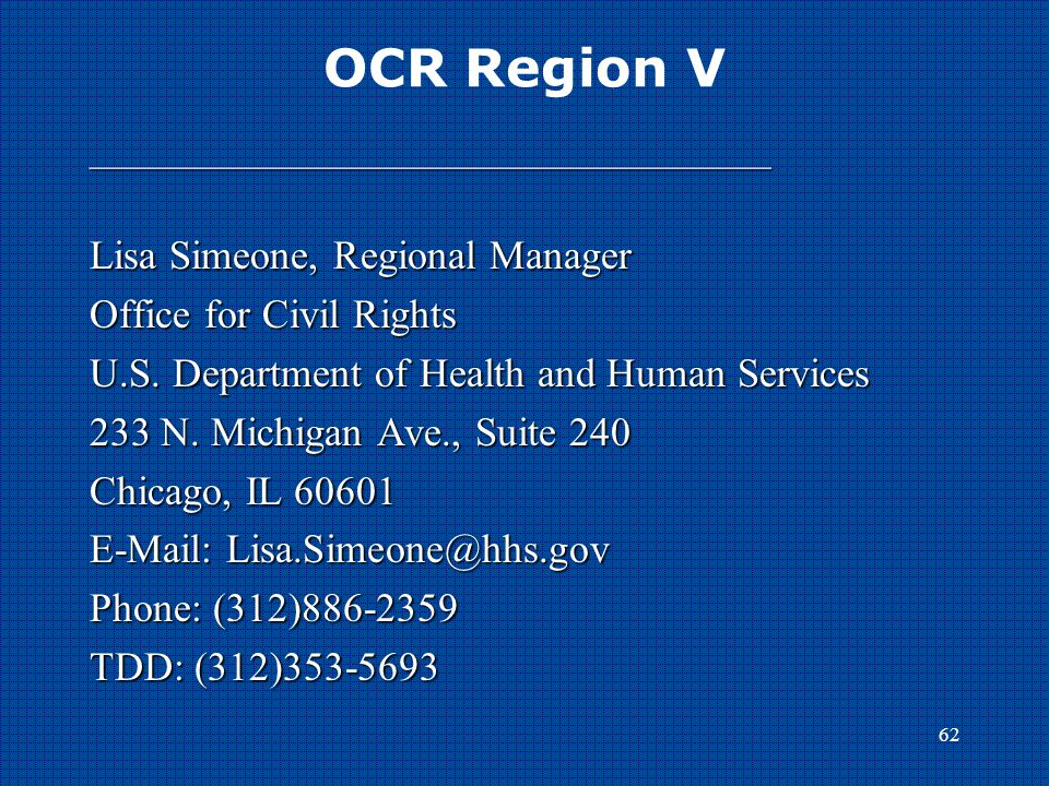 62 OCR Region V_______________________________________ Lisa Simeone, Regional Manager Office for Civil Rights U.S. Department of Health and Human Serv