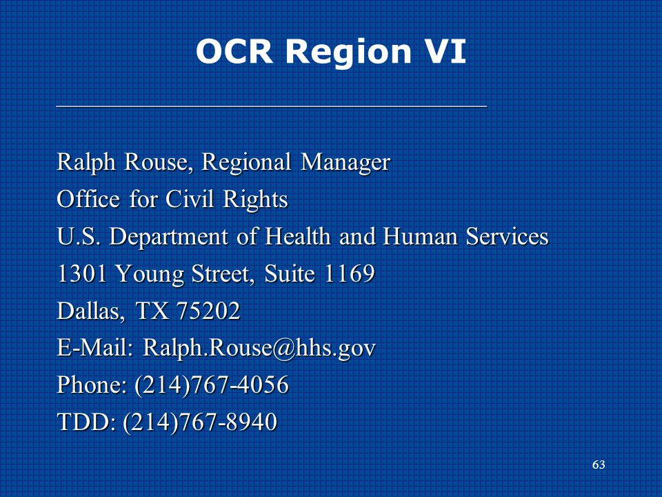 63 OCR Region VI _______________________________________ Ralph Rouse, Regional Manager Office for Civil Rights U.S.
