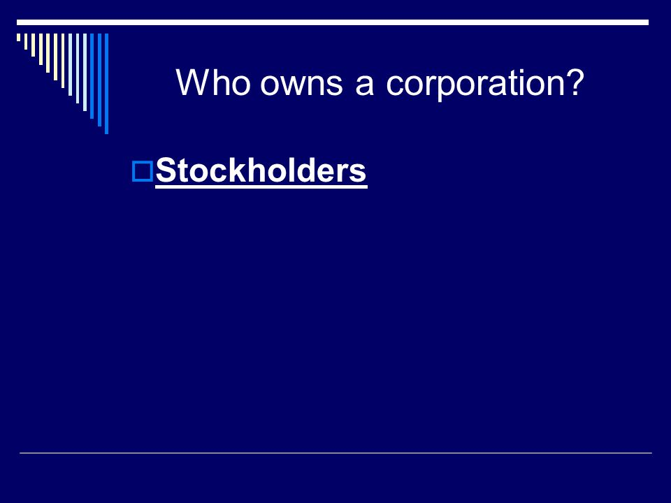 Who owns a corporation?  Stockholders