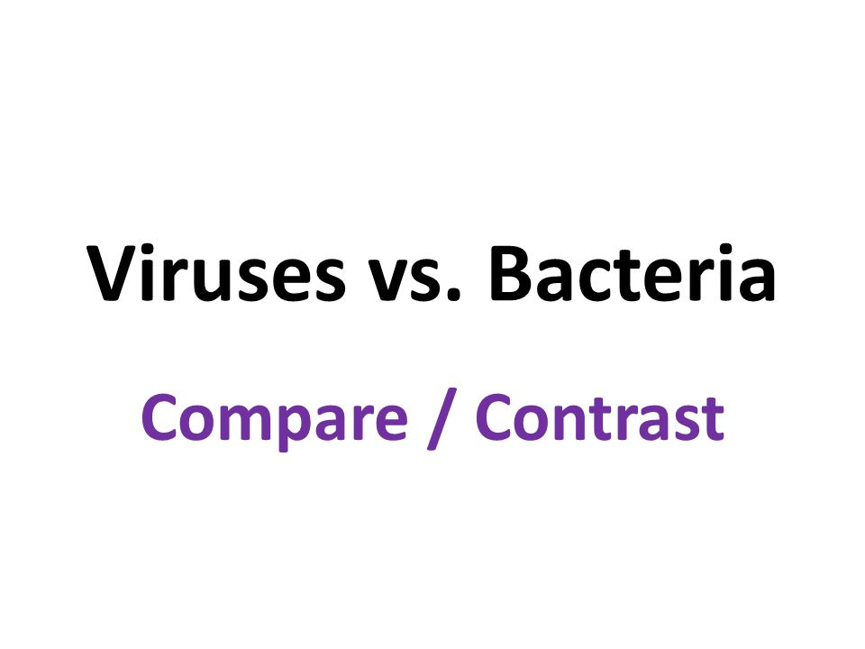 Viruses: – Can't reproduce on its own – Not a microorganism Bacteria: – Can reproduce on its own – Microorganism