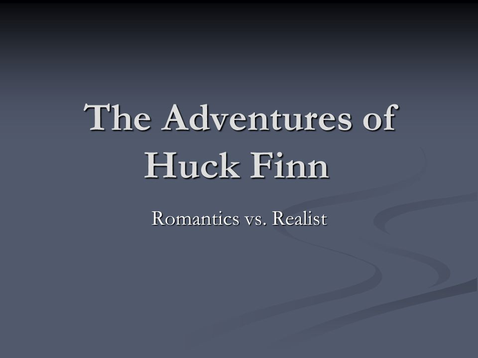 The Adventures of Huck Finn Romantics vs. Realist