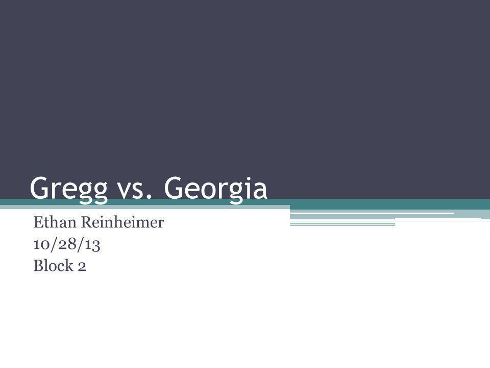 Gregg vs. Georgia Ethan Reinheimer 10/28/13 Block 2