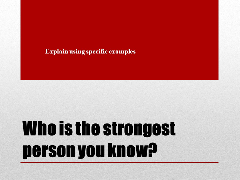 Who is the strongest person you know Explain using specific examples