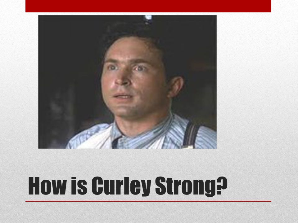 How is Curley Strong