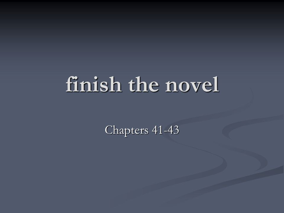 finish the novel Chapters 41-43