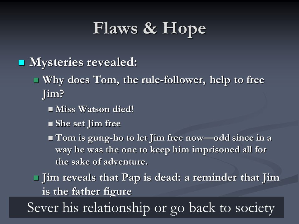 Flaws & Hope Mysteries revealed: Mysteries revealed: Why does Tom, the rule-follower, help to free Jim.