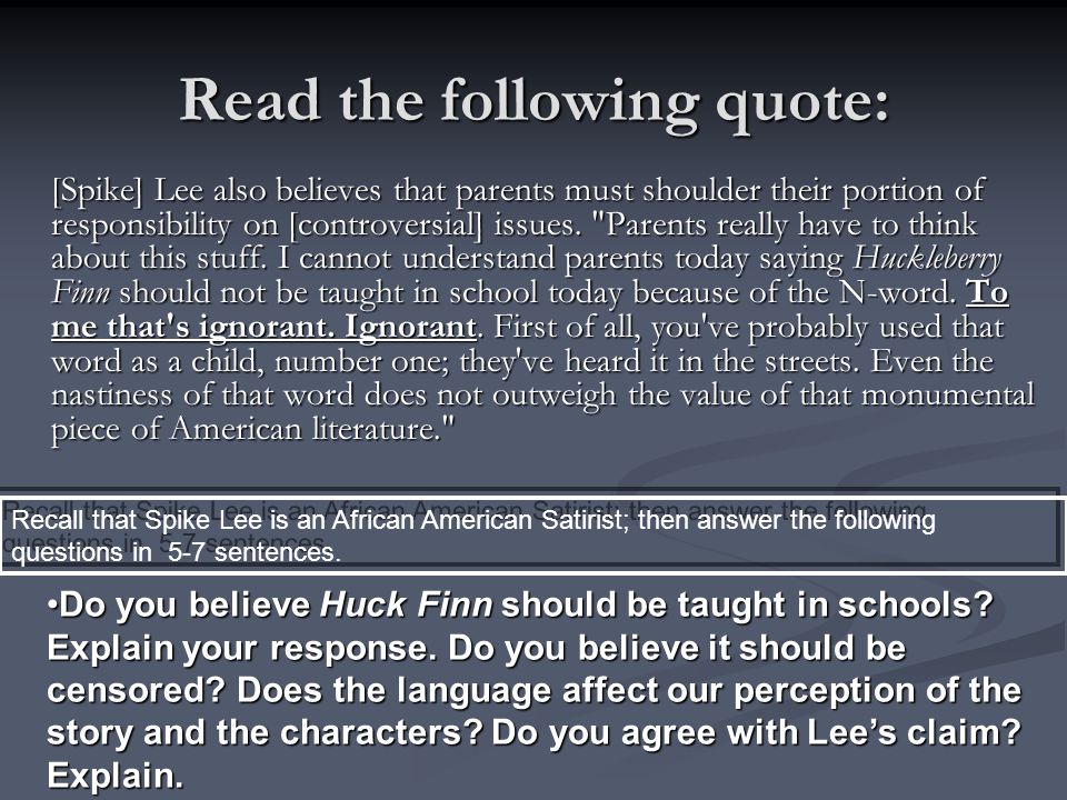 Read the following quote: [Spike] Lee also believes that parents must shoulder their portion of responsibility on [controversial] issues.