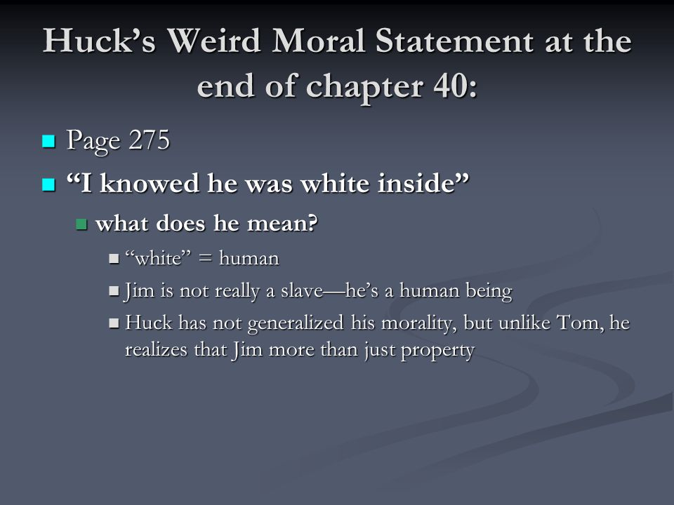 Huck's Weird Moral Statement at the end of chapter 40: Page 275 I knowed he was white inside what does he mean.
