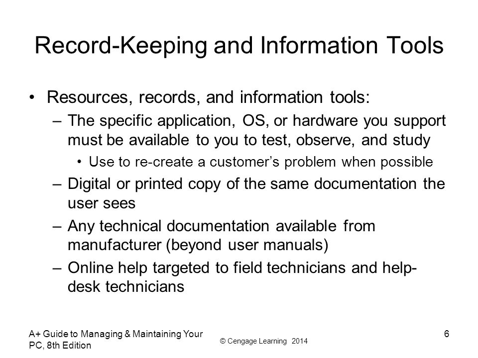 © Cengage Learning 2014 Record-Keeping and Information Tools Resources, records, and information tools: –The specific application, OS, or hardware you