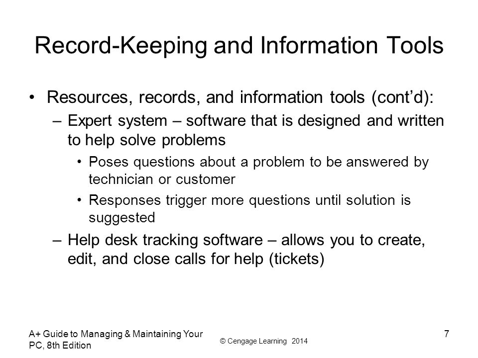 © Cengage Learning 2014 Record-Keeping and Information Tools Resources, records, and information tools (cont'd): –Expert system – software that is des