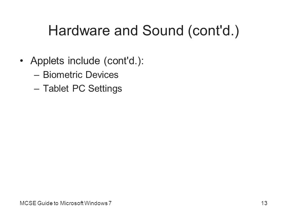 Hardware and Sound (cont'd.) Applets include (cont'd.): –Biometric Devices –Tablet PC Settings MCSE Guide to Microsoft Windows 713