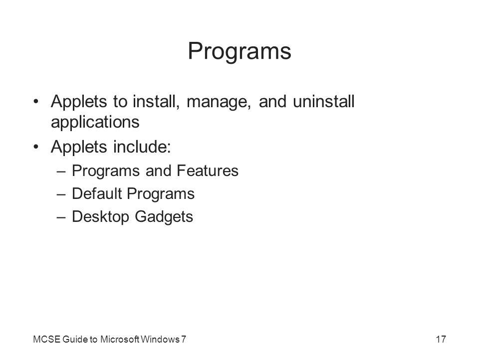 Programs Applets to install, manage, and uninstall applications Applets include: –Programs and Features –Default Programs –Desktop Gadgets MCSE Guide
