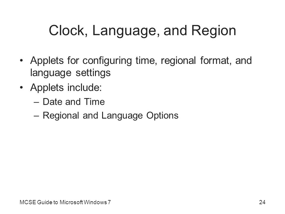 Clock, Language, and Region Applets for configuring time, regional format, and language settings Applets include: –Date and Time –Regional and Languag