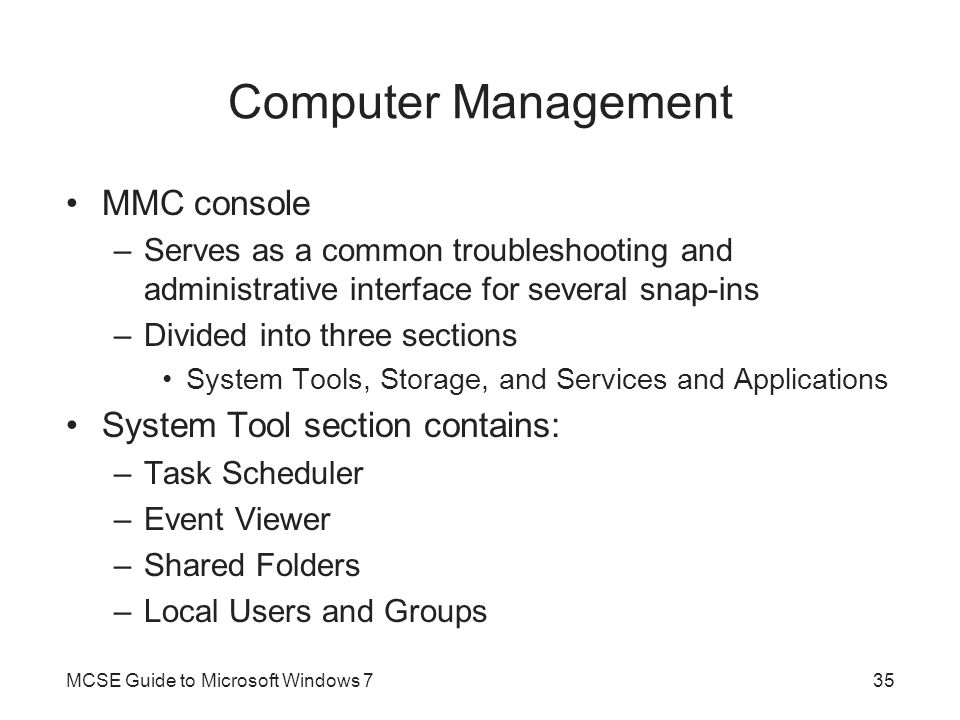 Computer Management MMC console –Serves as a common troubleshooting and administrative interface for several snap-ins –Divided into three sections Sys