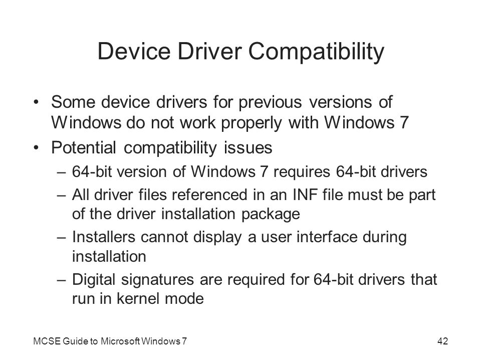 Device Driver Compatibility Some device drivers for previous versions of Windows do not work properly with Windows 7 Potential compatibility issues –6