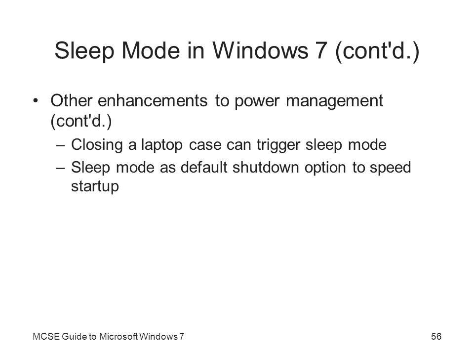 Sleep Mode in Windows 7 (cont'd.) Other enhancements to power management (cont'd.) –Closing a laptop case can trigger sleep mode –Sleep mode as defaul