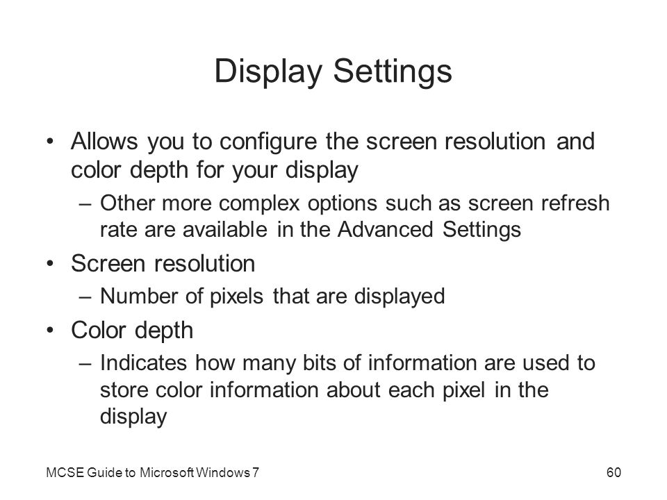 Display Settings Allows you to configure the screen resolution and color depth for your display –Other more complex options such as screen refresh rat