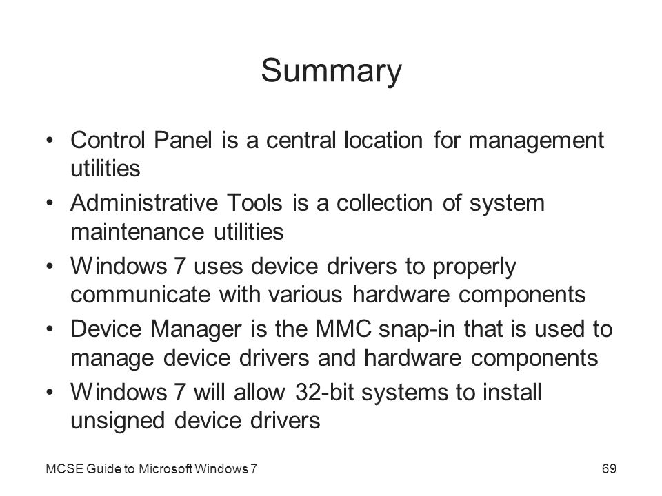 Summary Control Panel is a central location for management utilities Administrative Tools is a collection of system maintenance utilities Windows 7 us