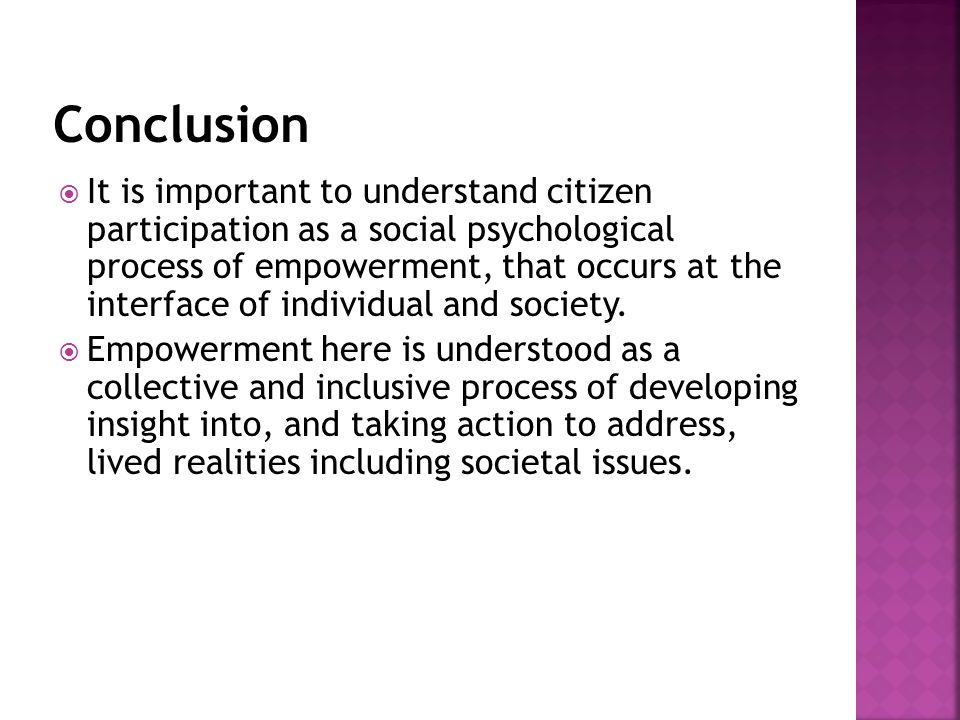  It is important to understand citizen participation as a social psychological process of empowerment, that occurs at the interface of individual and