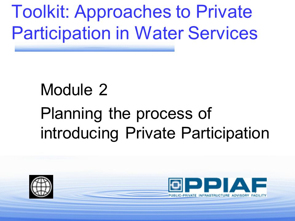 Toolkit: Approaches to Private Participation in Water Services Module 2 Planning the process of introducing Private Participation