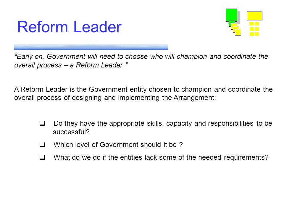 "Module 6 Reform Leader ""Early on, Government will need to choose who will champion and coordinate the overall process – a Reform Leader "" A Reform Lea"
