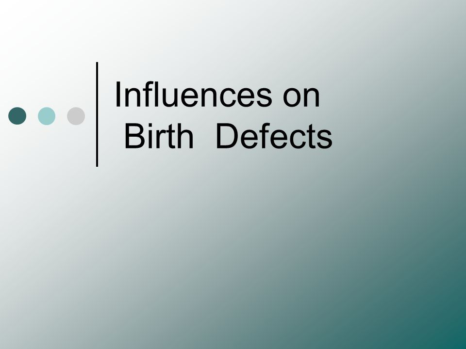 Hereditary Influences on Birth Defects Dominant genes.