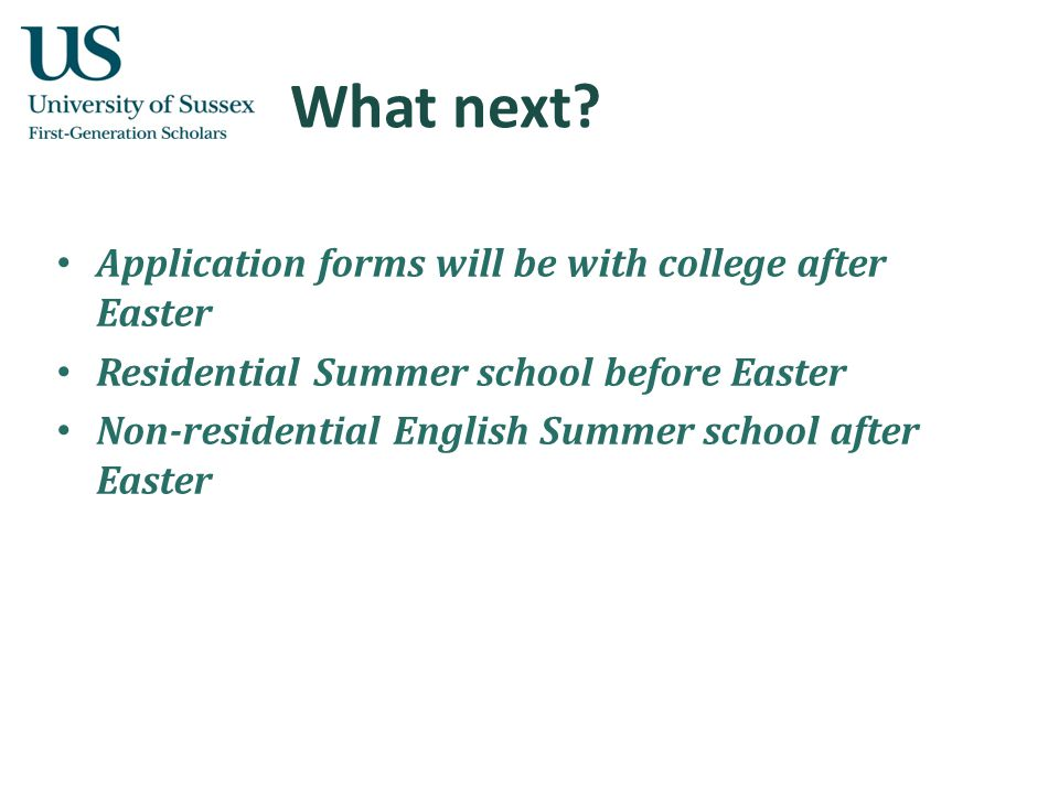 What next? Application forms will be with college after Easter Residential Summer school before Easter Non-residential English Summer school after Eas