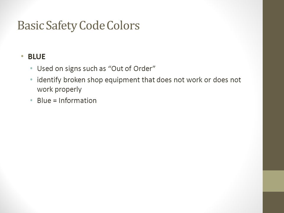 """Basic Safety Code Colors BLUE Used on signs such as """"Out of Order"""" identify broken shop equipment that does not work or does not work properly Blue ="""