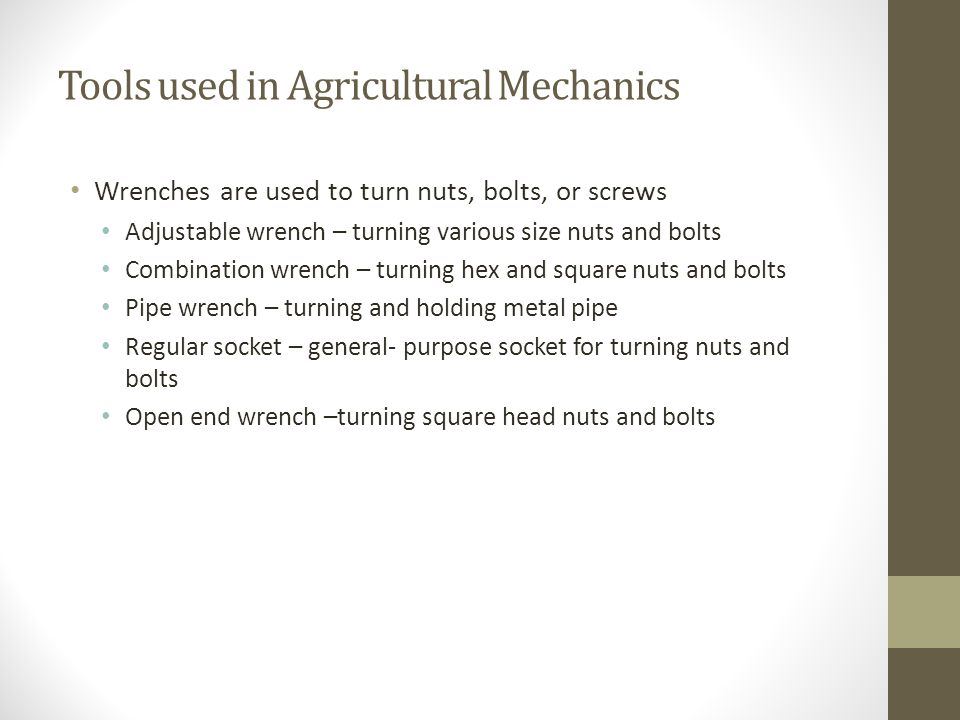 Tools used in Agricultural Mechanics Wrenches are used to turn nuts, bolts, or screws Adjustable wrench – turning various size nuts and bolts Combinat