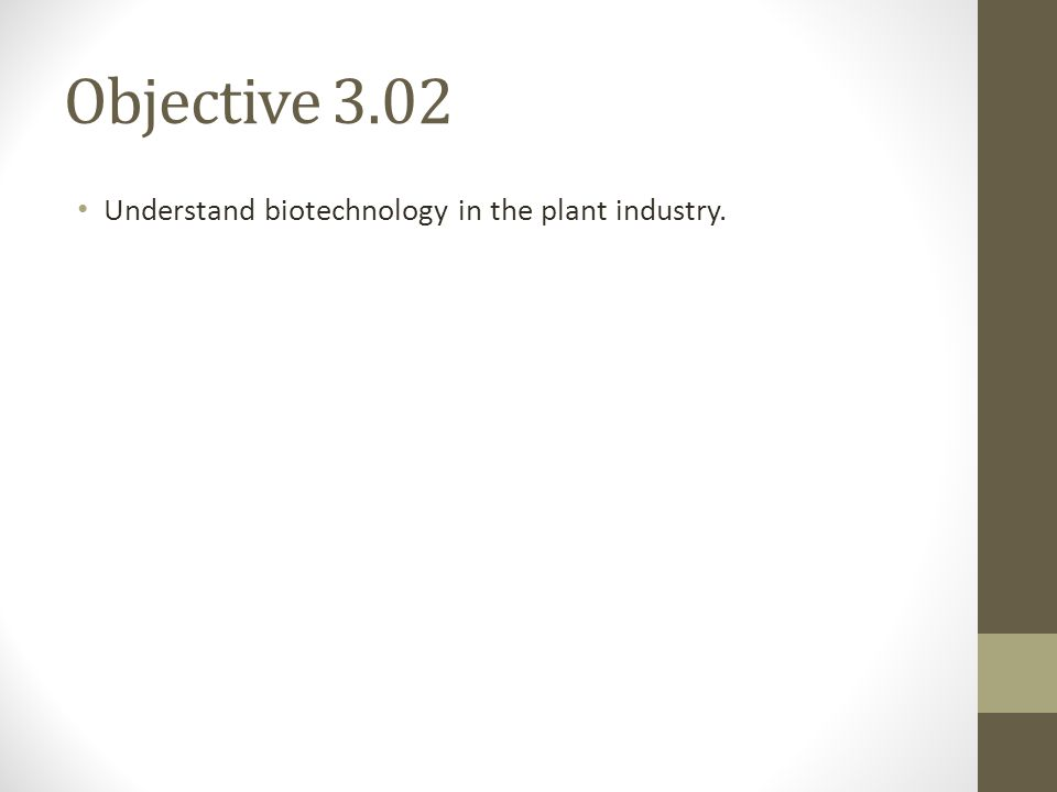 Objective 3.02 Understand biotechnology in the plant industry.