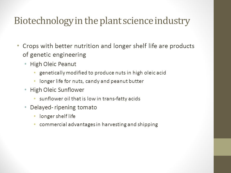 Biotechnology in the plant science industry Crops with better nutrition and longer shelf life are products of genetic engineering High Oleic Peanut ge