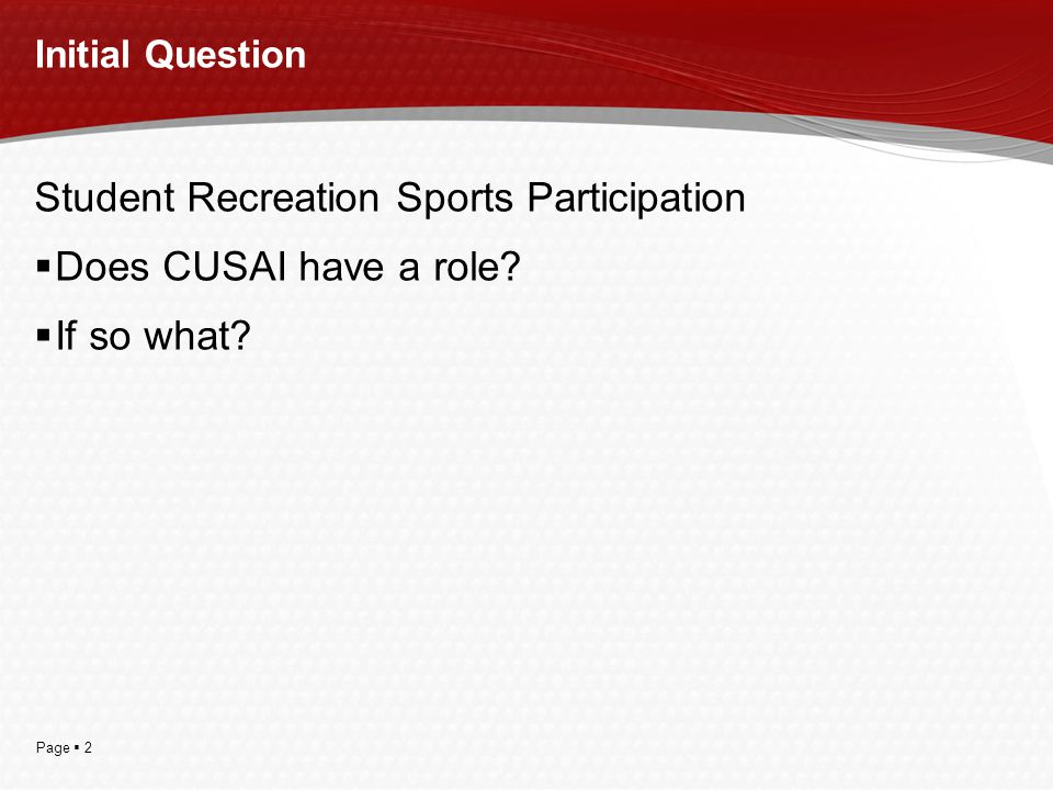 Page  2 Initial Question Student Recreation Sports Participation  Does CUSAI have a role?  If so what?