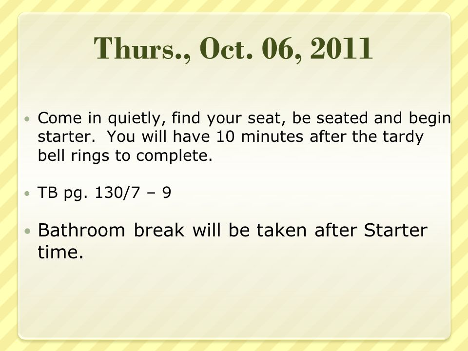 Thurs., Oct. 06, 2011 Come in quietly, find your seat, be seated and begin starter.