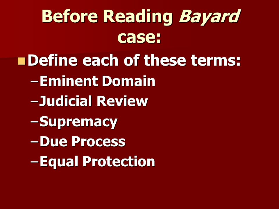 Before Reading Bayard case: Define each of these terms: Define each of these terms: –Eminent Domain –Judicial Review –Supremacy –Due Process –Equal Protection