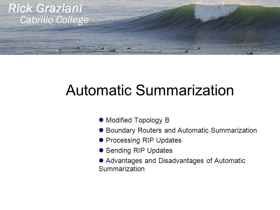 Automatic Summarization Modified Topology B Boundary Routers and Automatic Summarization Processing RIP Updates Sending RIP Updates Advantages and Dis