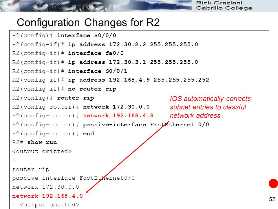 52 Configuration Changes for R2 R2(config)# interface S0/0/0 R2(config-if)# ip address 172.30.2.2 255.255.255.0 R2(config-if)# interface fa0/0 R2(conf