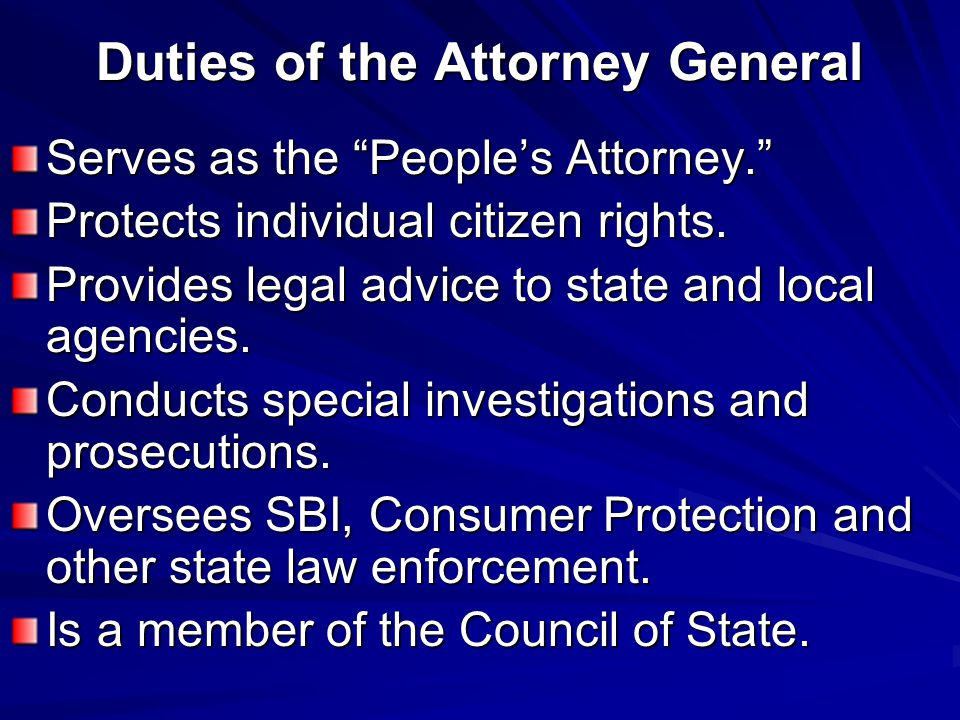 Duties of the Attorney General Serves as the People's Attorney. Protects individual citizen rights.