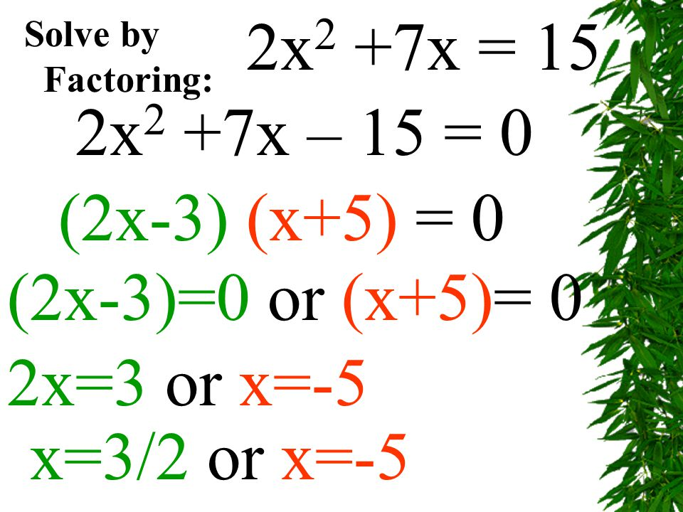Solve by Factoring: 5x 2 – 60=5x 5x 2 - 5x – 60 = 0 5(x 2 - x – 12) = 0 5(x-4) (x+3)= 0 5=0 x-4=0 or x+3= 0 x=4 or x=-3
