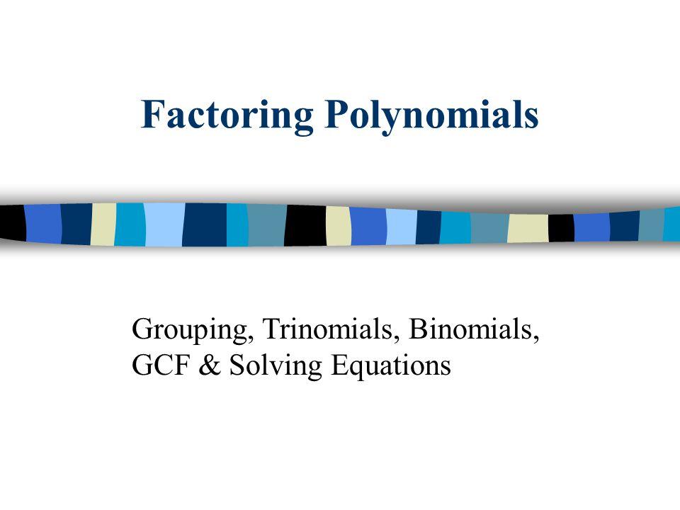 Factoring Polynomials Grouping, Trinomials, Binomials, GCF & Solving Equations