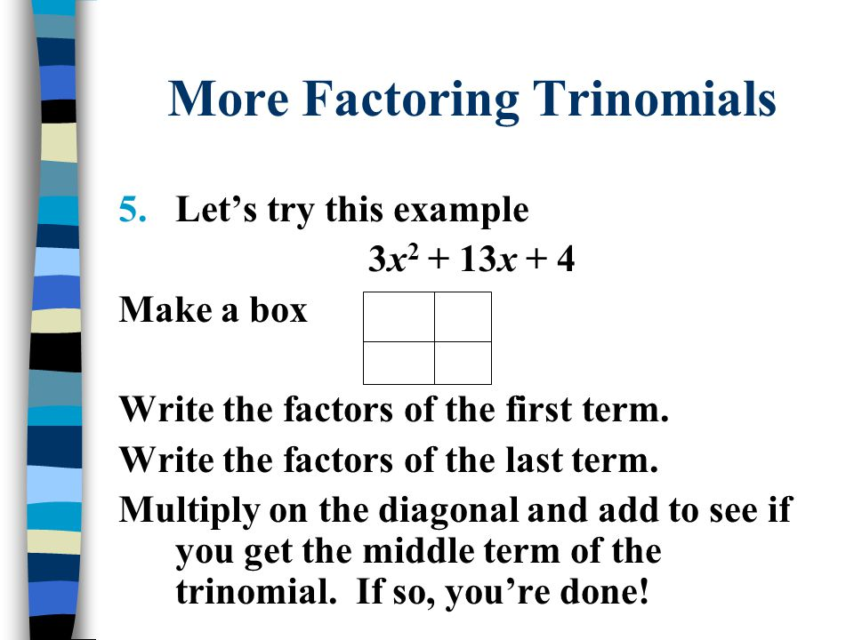 More Factoring Trinomials 5.Let's try this example 3x 2 + 13x + 4 Make a box Write the factors of the first term.