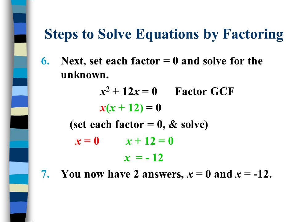 Steps to Solve Equations by Factoring 6.Next, set each factor = 0 and solve for the unknown.