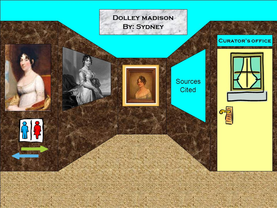 Curator's office Dolley madison By: Sydney Sources Cited